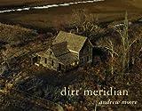Dirt Meridian by Andrew Moore (2015-09-01)