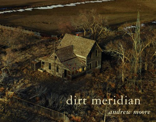 Dirt Meridian by Andrew Moore (2015-09-01)