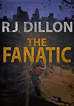 The Fanatic (Nick Torr Spy Thriller Book 2) (English Edition) von [Dillon, R. J.]