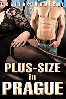 PLUS-SIZE IN PRAGUE (A Hardcore BBW Paranormal Adventure Gangbang Fantasy) (English Edition) par [Douleur, Desirae]