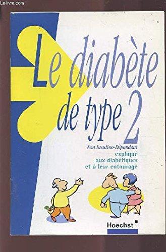 LE DIABETE DE TYPE 2 - NON INSULINO-DEPENDANT - EXPLIQUE AUX DIABETIQUES ET A LEUR ENTOURAGE.