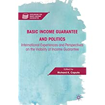Basic Income Guarantee and Politics: International Experiences and Perspectives on the Viability of Income Guarantee (Exploring the Basic Income Guarantee)