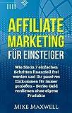 Online Geld verdienen: Affiliate Marketing für Einsteiger: Wie Sie in 7 einfachen Schritten finanziell frei werden und Ihr passives Einkommen für immer ... frei, Affiliate Marketing, Passiv)
