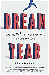 Dream Year: Make the Leap from a Job You Hate to a Life You Love by Ben Arment (2015-09-08)