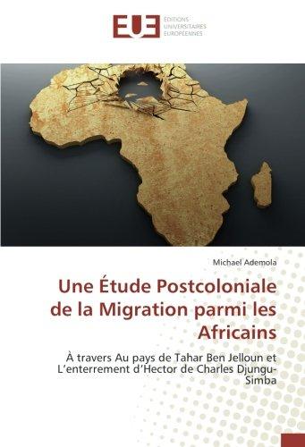 Une etude Postcoloniale de la Migration parmi les Africains: a travers au pays de Tahar Ben Jelloun et l'enterrement d'Hector de Charles Djungu-Simba