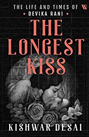 The Longest Kiss: The Life and Times of Devika Rani