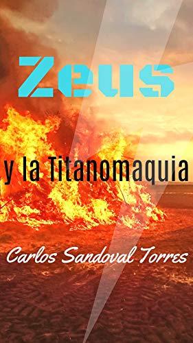 Mitologia Griega: Zeus Y La Guerra Contra Los Titanes ( Titanomaquia ) Español Latino por Carlos Sandoval Torres epub