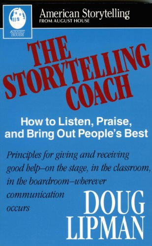 the-storytelling-coach-how-to-listen-praise-and-bring-out-peoples-best-american-storytelling