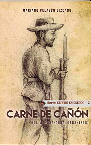 Carne De Cañón: Serie España En Guerra. La Mancha-Cuba (1868-1898) por Mariano Velasco Lizcano