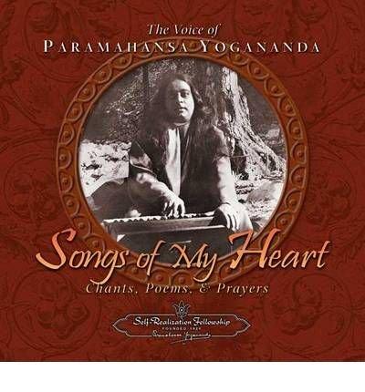 [(Songs of My Heart: The Voice of Paramahansa Yogananda Chants Poems and Prayers * *)] [Author: Paramahansa Yogananda] published on (November, 2005)