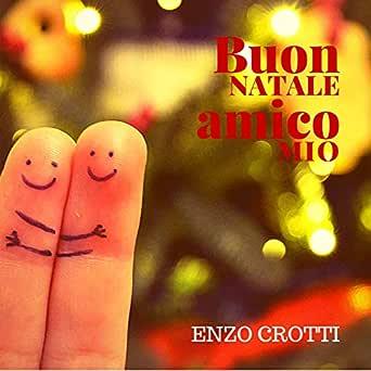 Amico Stella Canzone Di Natale.Buon Natale Amico Mio Canzone Di Natale Di Enzo Crotti Su Amazon Music Amazon It