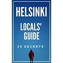 Helsinki 25 Secrets - The Locals Travel Guide  For Your Trip to Helsinki  2017 ( Finland ): Skip the tourist traps and explore like a local : Where to ... & Party in Helsinki  2017 (English Edition)