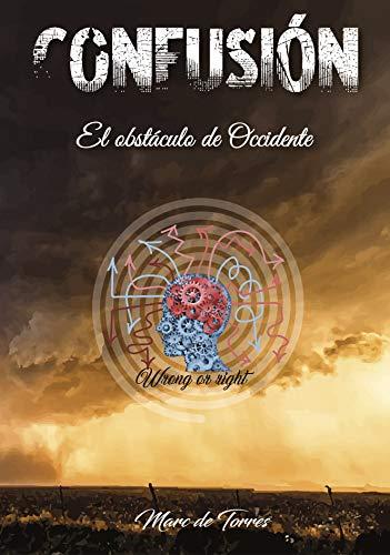 CONFUSIÓN - El obstáculo de Occidente por Marc De Torres Salvador