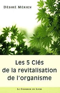 Les 5 clés de la revitalisation de l'organisme par Désiré Mérien
