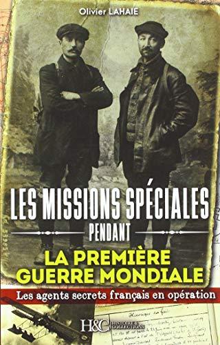Missions spéciales de la 1ere Guerre Mondiale par Olivier Lahaie
