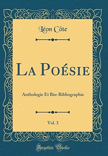 La Poesie, Vol. 3: Anthologie Et Bio-Bibliographie (Classic Reprint)