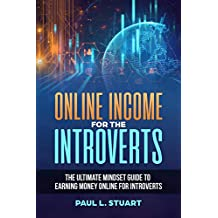 Online Income for the Introverts: The Ultimate Mindset Guide to Earning Money Online for Introverts (English Edition)