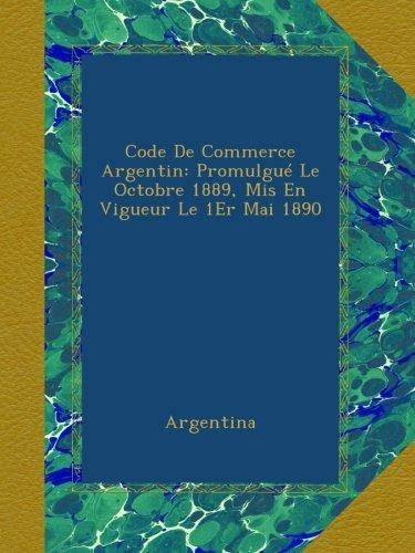 Code De Commerce Argentin: Promulgué Le Octobre 1889, Mis En Vigueur Le 1Er Mai 1890 par Argentina