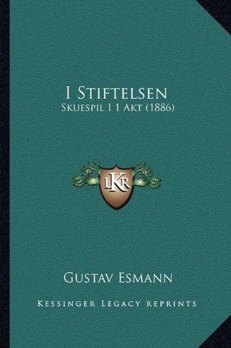 I Stiftelsen: Skuespil I 1 Akt (1886)