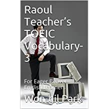 Raoul Teacher's TOEIC Vocabulary-3: For Eager Beaver English Learners (English Edition)