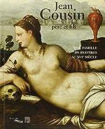 Jean Cousin père et fils - Une famille de peintres au XVIe siècle de Cécile Scailliérez