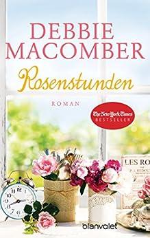 Rosenstunden: Roman (ROSE HARBOR-REIHE 5) von [Macomber, Debbie]