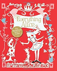 Everything Alice. [Hannah Read-Baldrey & Christine Leech]