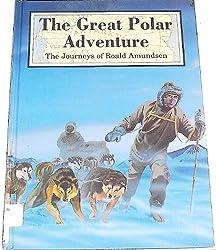 The Great Polar Adventure: The Journeys Of Roald Amundsen (Exploration Of The World S.)