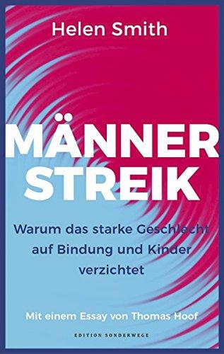 Männerstreik: Warum das starke Geschlecht auf Bindung und Kinder verzichtet (Edition Sonderwege bei Manuscriptum)