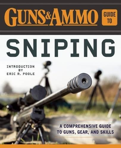 Guns & Ammo Guide to Sniping: A Comprehensive Guide to Guns, Gear, and Skills por Editors of Guns & Ammo