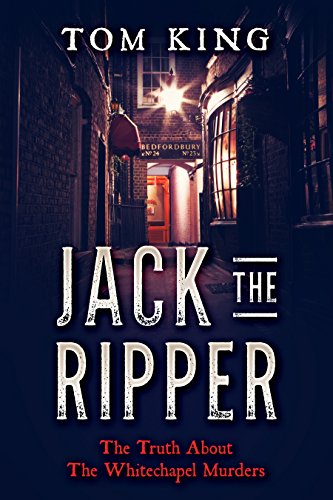 Jack The Ripper: The Truth About The Whitechapel Murders (English Edition) par [King, Tom]