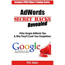 AdWords Secret Hacks Revealed: Killer Google AdWords Tips & Why They'll Crush Your Competition (English Edition)