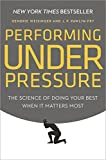 Image de Performing Under Pressure: The Science of Doing Your Best When It Matters Most