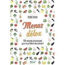 Menus détox : 100 recettes savoureuses pour vous libérer des toxines !