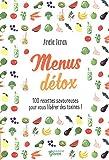 Menus détox - 100 recettes savoureuses pour vous libérer des toxines !