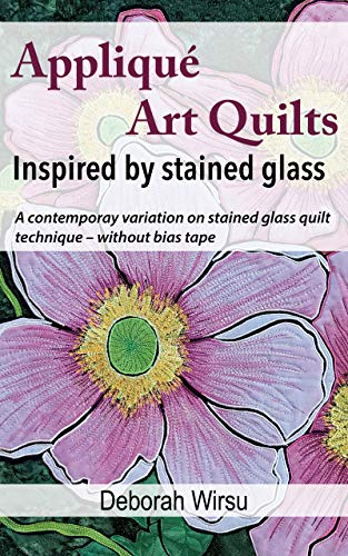 Appliqué Art Quilts Inspired by Stained Glass: A contemporary variation on stained glass quilt technique - without bias tape. (Textile Art Tasters Book 1) (English Edition)