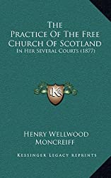 The Practice of the Free Church of Scotland: In Her Several Courts (1877)