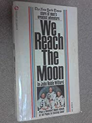 We Reach the Moon: The 'New York Times' story of man's greatest adventure (A Corgi Jet special)