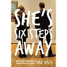 She's Six Steps Away: Get Past Approach Anxiety and Meet the Woman You Want (English Edition)