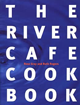 The River Cafe Cookbook by [Gray, Rose, Rogers, Ruth]