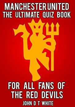 Manchester United - The Ultimate Quiz Book by [White, John]