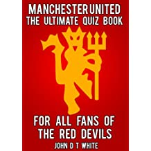 Manchester United - The Ultimate Quiz Book (English Edition)