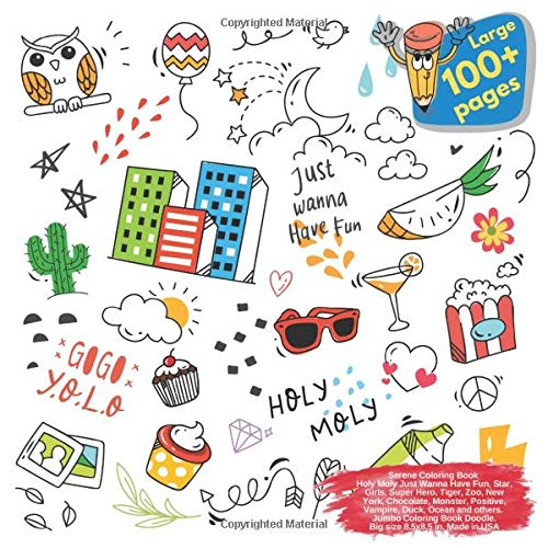 Serene Coloring Book Holy Moly Just Wanna Have Fun, Star, Girls, Super Hero, Tiger, Zoo, New York, Chocolate, Monster, Positive, Vampire, Duck, Ocean ... Wanna Have Fun and others Doodle, Band 1) - New Von York Monster
