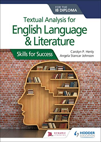 Textual analysis for English Language and Literature for the IB Diploma: Skills for Success