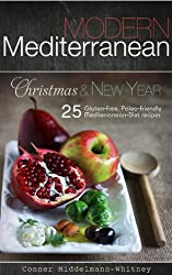 Modern Mediterranean: Christmas and New Year; 25 Gluten-free, Paleo-friendly Mediterranean Diet recipes (color photographs)