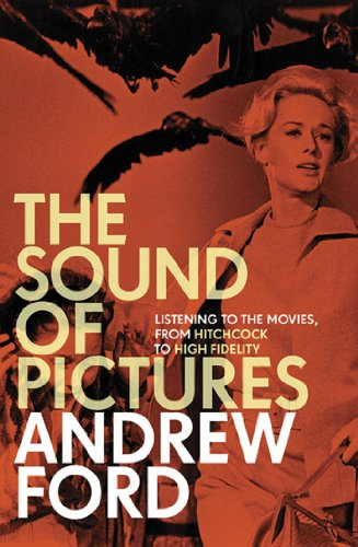 The Sound of Pictures: Listening to the Movies, from Hitchcock to High Fidelity (English Edition)