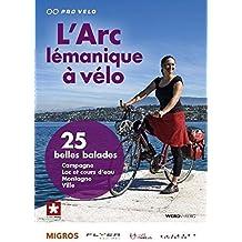 L'Arc lémanique à vélo: 25 belles balades entre lac et montagnes