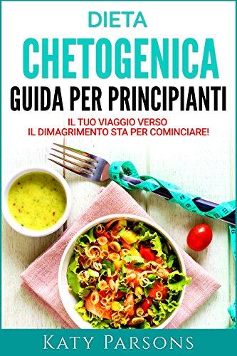 Dieta Chetogenica – Guida per Principianti: Il Tuo Viaggio Verso il Dimagrimento Sta per Cominciare!