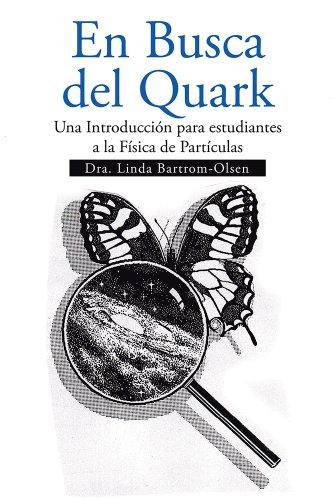 En Busca del Quark: Una Introducción par estudiantes a la Física de Partículas por Dr. Linda Bartrom-Olsen