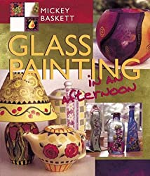 Glass Painting in an Afternoon by Mickey Baskett (1999-12-31)